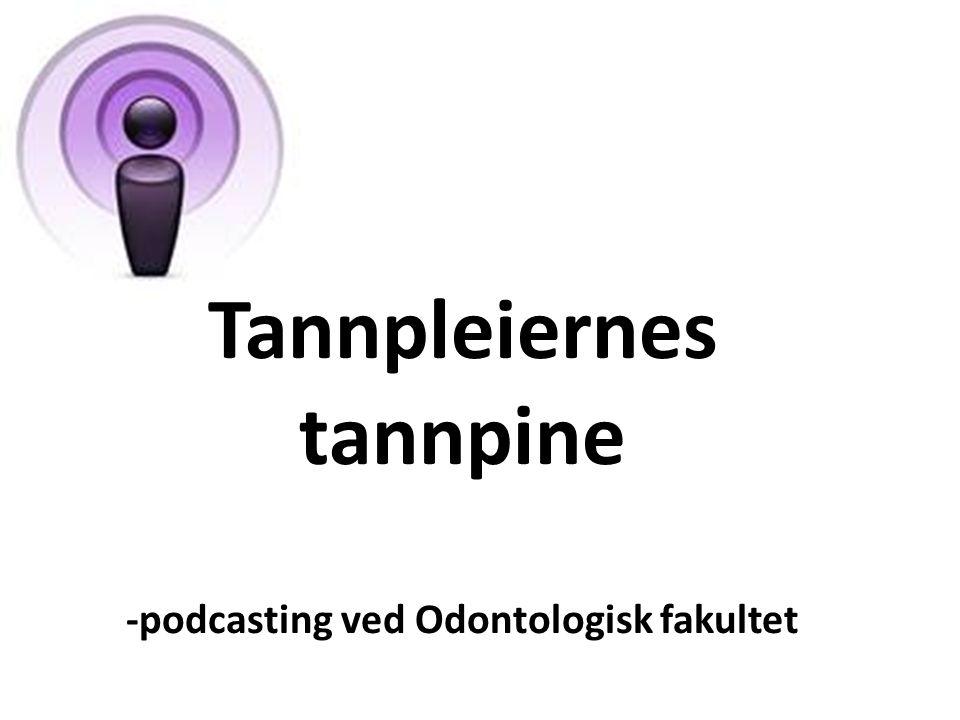 Tannpleiernes tannpine -podcasting ved Odontologisk fakultet