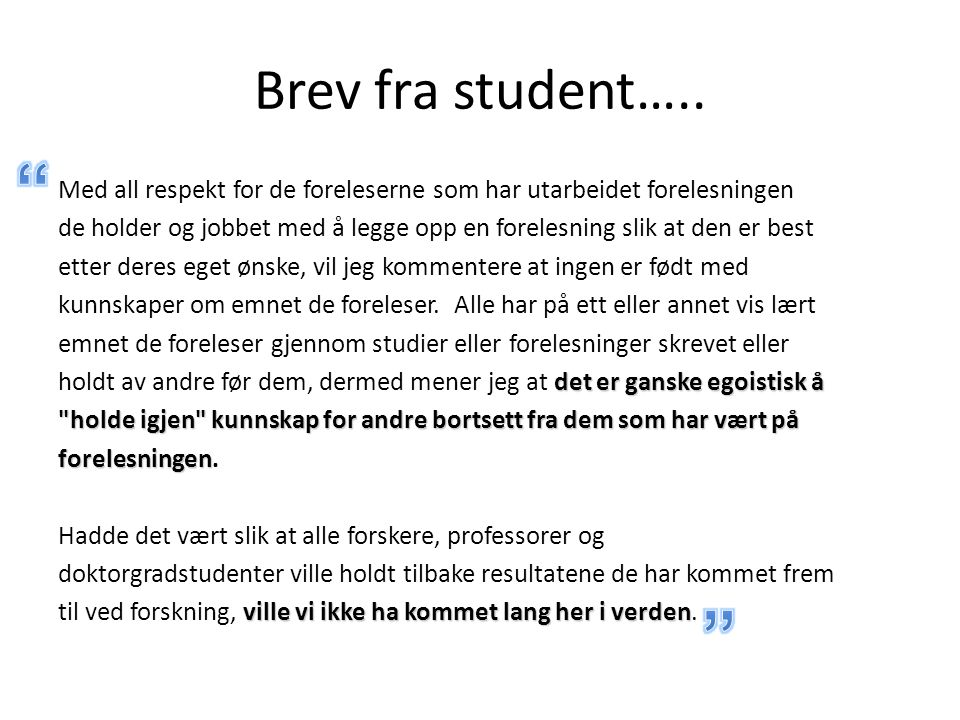 Brev fra student….. Med all respekt for de foreleserne som har utarbeidet forelesningen de holder og jobbet med å legge opp en forelesning slik at den