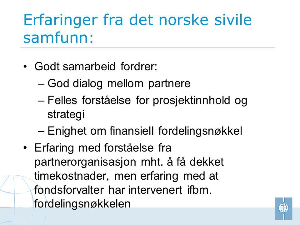 Erfaringer fra det norske sivile samfunn: •Godt samarbeid fordrer: –God dialog mellom partnere – Felles forståelse for prosjektinnhold og strategi – E