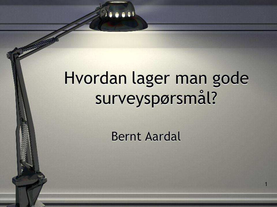 22 Supplerende litteratur • Arlene Fink: How to Ask Survey Questions, London: Sage, 2008 • Tove Mordal: Som man spør får man svar, Oslo: Tano, 1989 • Jean M.