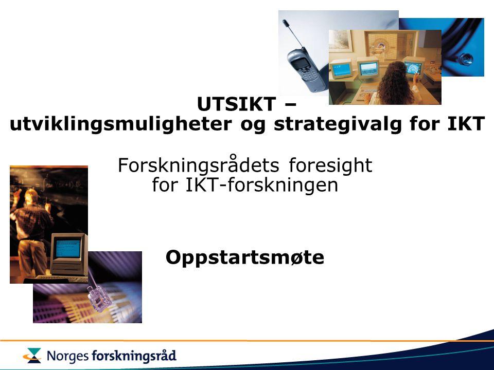 UTSIKT – utviklingsmuligheter og strategivalg for IKT Forskningsrådets foresight for IKT-forskningen Oppstartsmøte