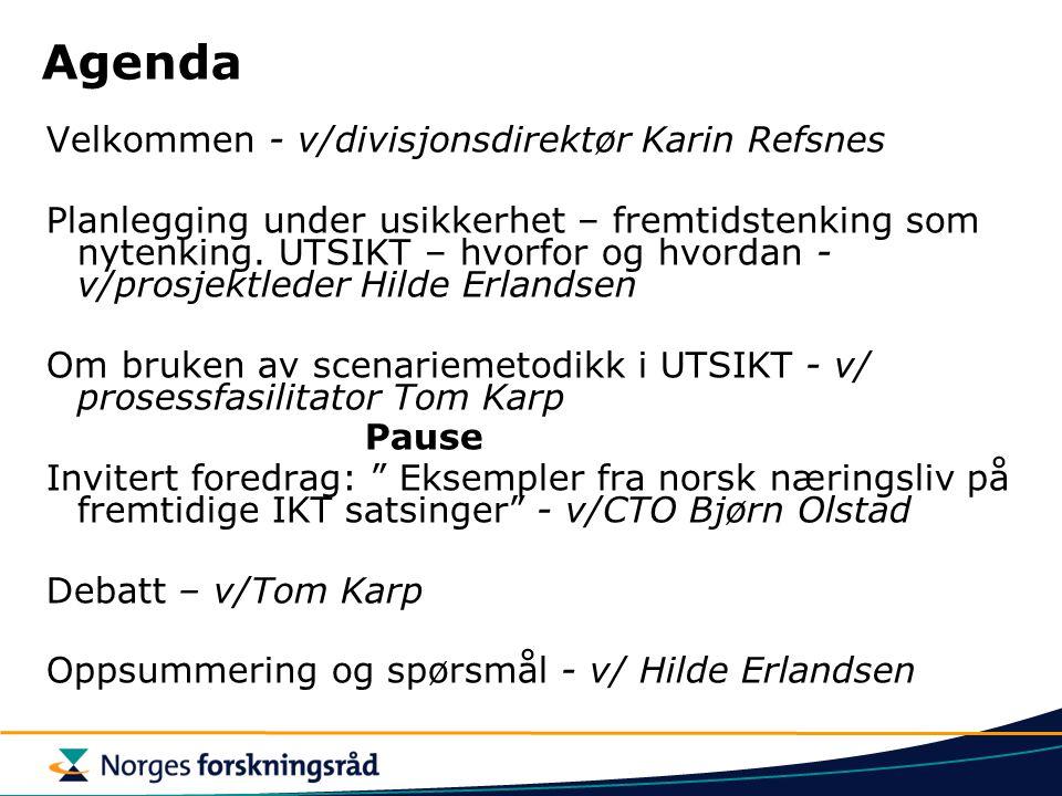 Agenda Velkommen - v/divisjonsdirektør Karin Refsnes Planlegging under usikkerhet – fremtidstenking som nytenking. UTSIKT – hvorfor og hvordan - v/pro