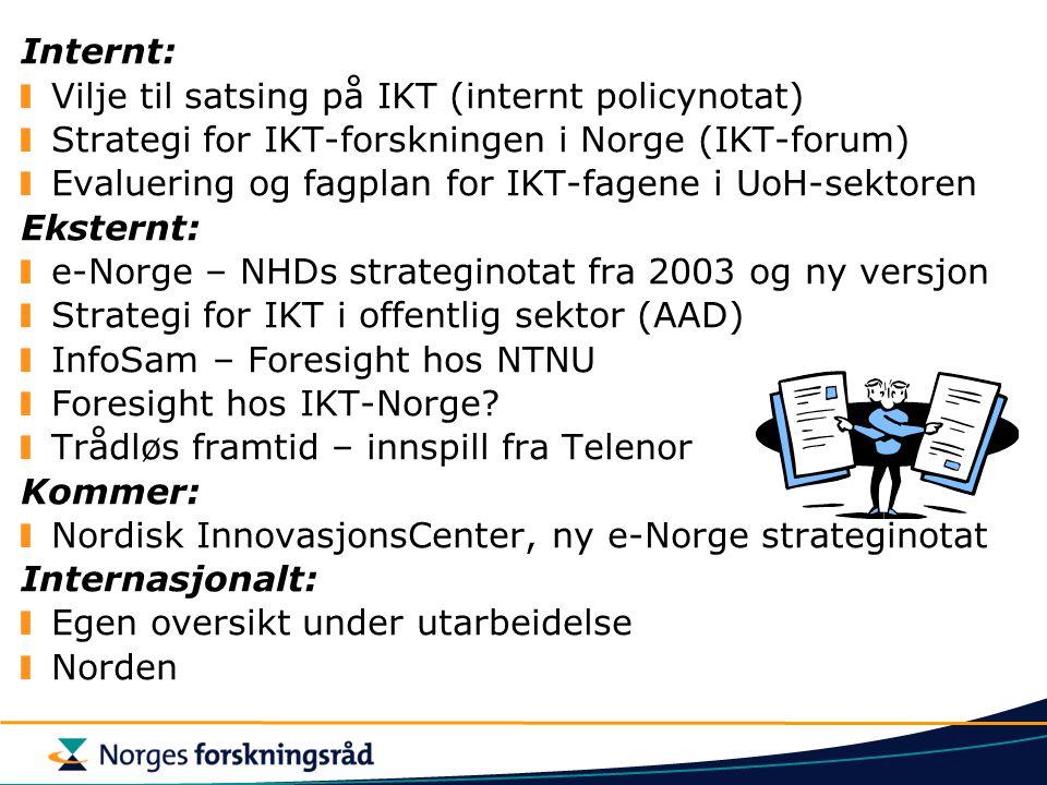 Internt: Vilje til satsing på IKT (internt policynotat) Strategi for IKT-forskningen i Norge (IKT-forum) Evaluering og fagplan for IKT-fagene i UoH-sektoren Eksternt: e-Norge – NHDs strateginotat fra 2003 og ny versjon Strategi for IKT i offentlig sektor (AAD) InfoSam – Foresight hos NTNU Foresight hos IKT-Norge.