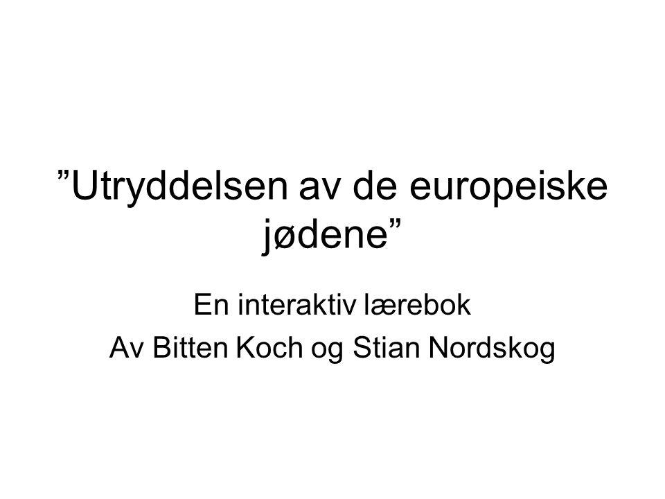 """""""Utryddelsen av de europeiske jødene"""" En interaktiv lærebok Av Bitten Koch og Stian Nordskog"""