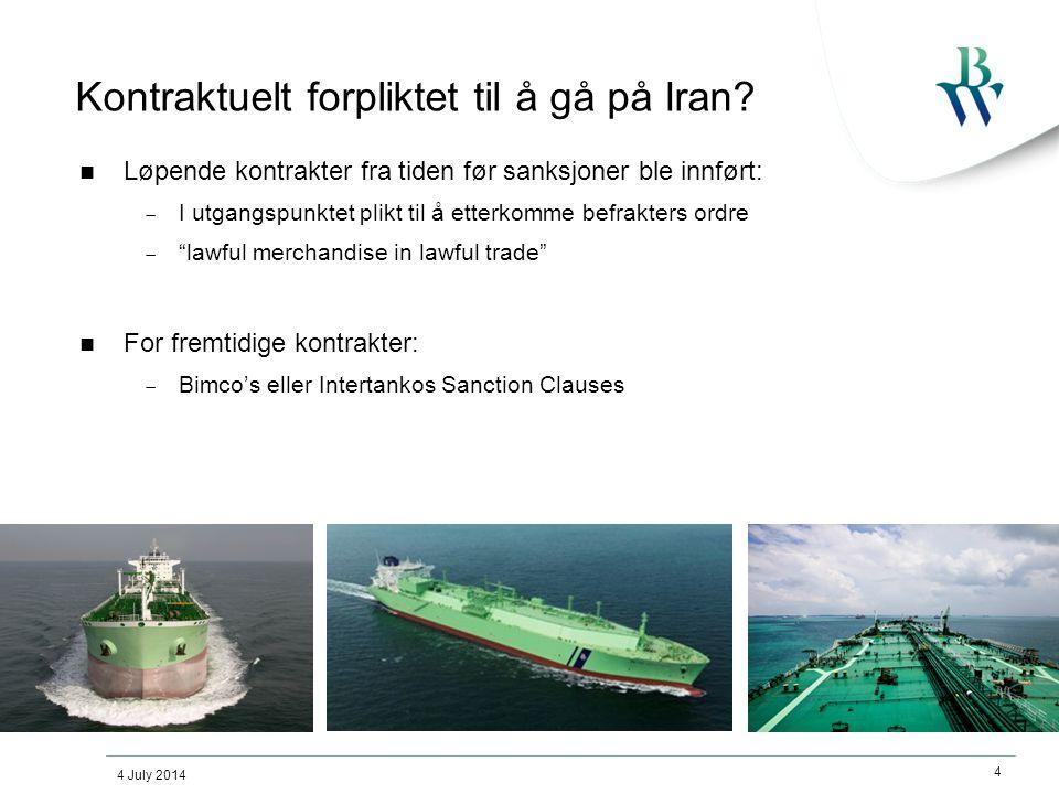 4 July 2014 4 Kontraktuelt forpliktet til å gå på Iran?  Løpende kontrakter fra tiden før sanksjoner ble innført:  I utgangspunktet plikt til å ette