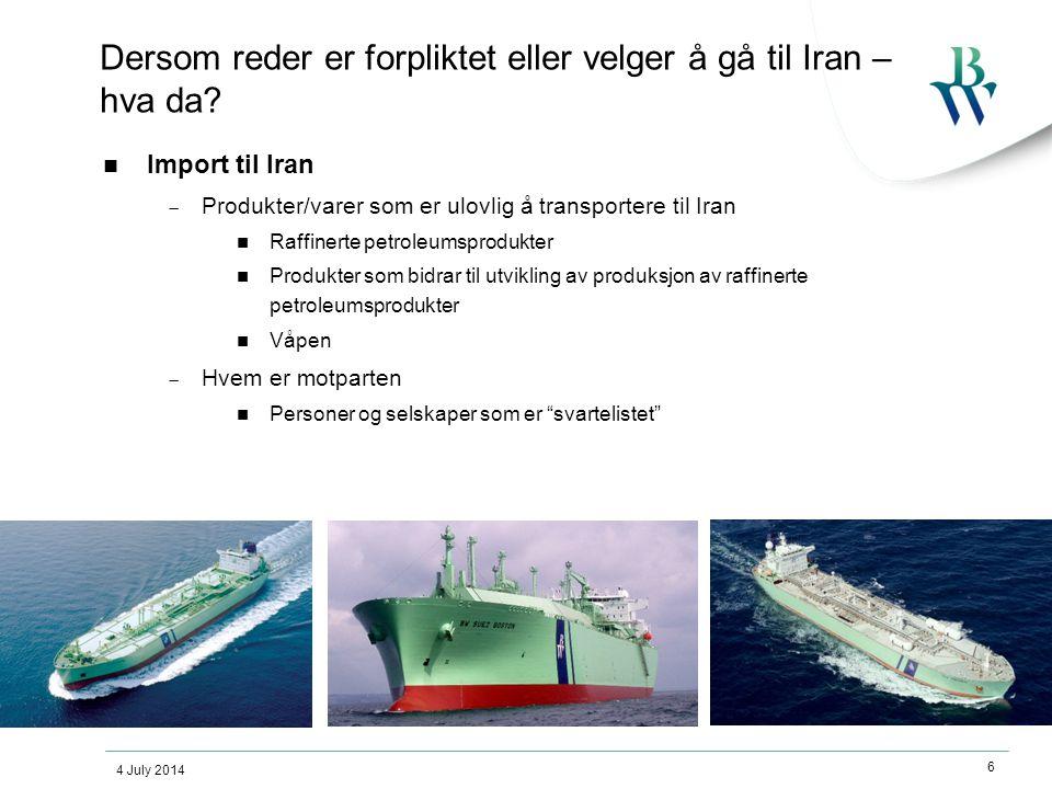 4 July 2014 6 Dersom reder er forpliktet eller velger å gå til Iran – hva da?  Import til Iran  Produkter/varer som er ulovlig å transportere til Ir