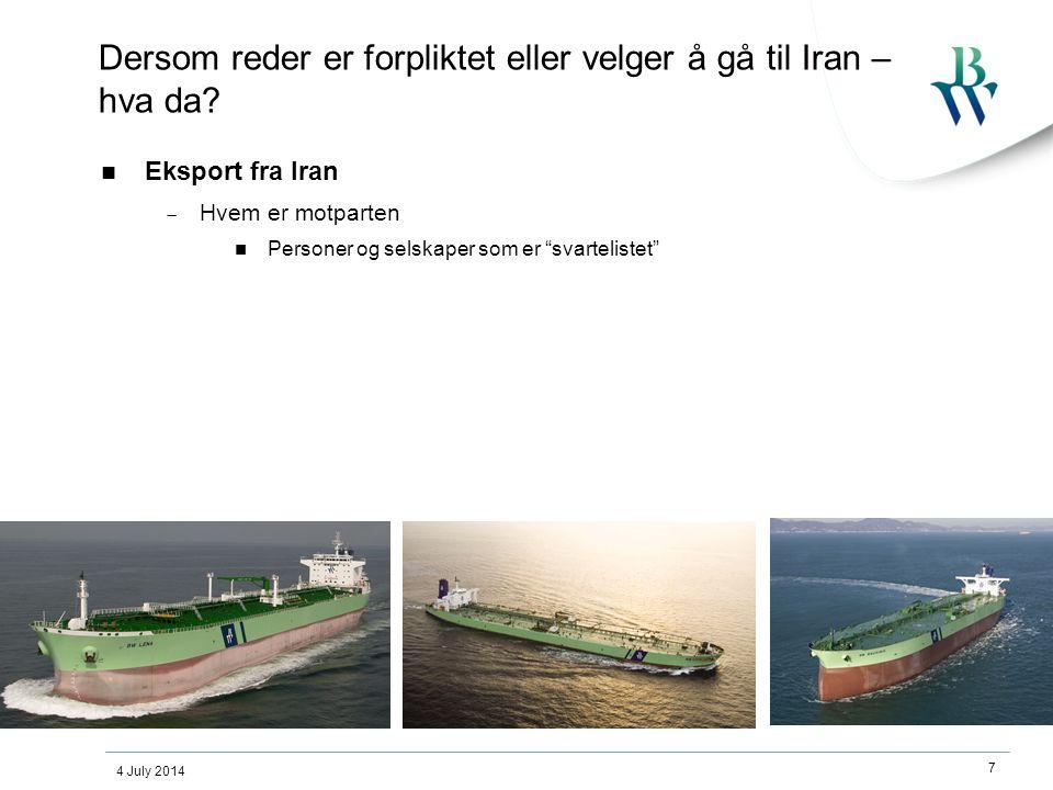 """4 July 2014 7 Dersom reder er forpliktet eller velger å gå til Iran – hva da?  Eksport fra Iran  Hvem er motparten  Personer og selskaper som er """"s"""