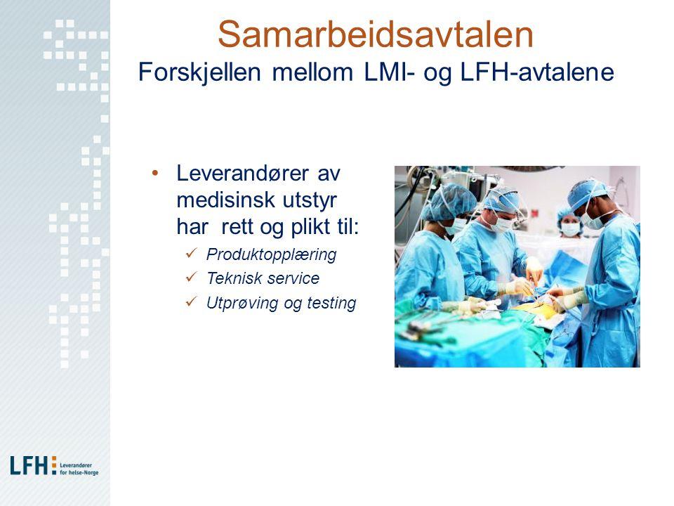 Samarbeidsavtalen Forskjellen mellom LMI- og LFH-avtalene •Leverandører av medisinsk utstyr har rett og plikt til:  Produktopplæring  Teknisk servic