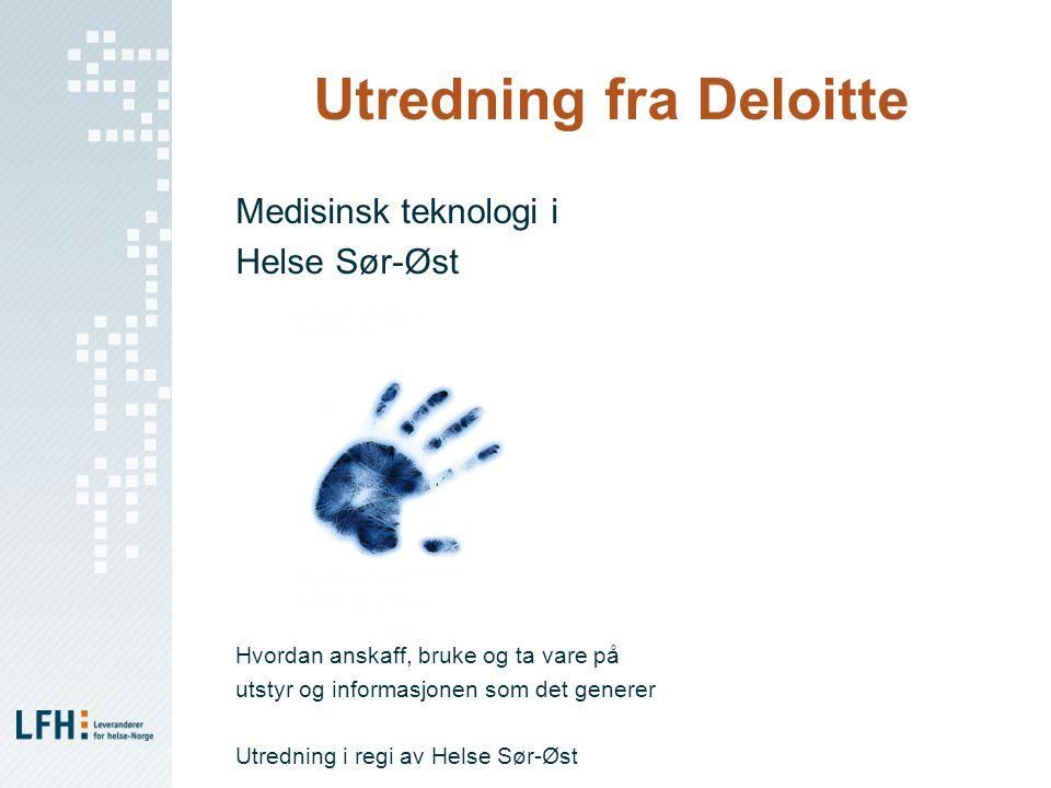 Utredning fra Deloitte Medisinsk teknologi i Helse Sør-Øst Hvordan anskaff, bruke og ta vare på utstyr og informasjonen som det generer Utredning i re