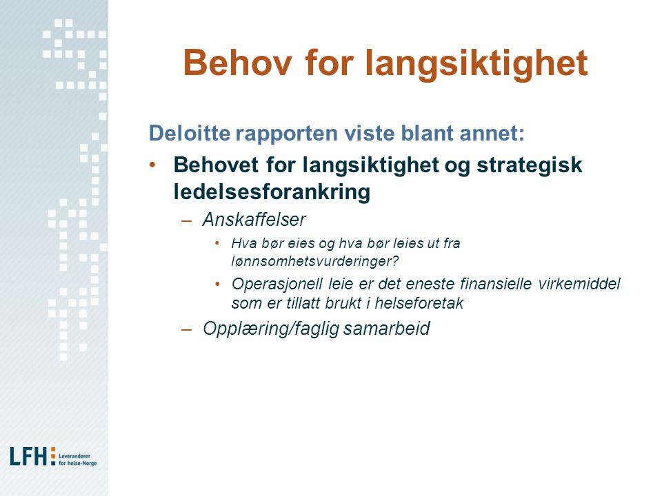 Behov for langsiktighet Deloitte rapporten viste blant annet: •Behovet for langsiktighet og strategisk ledelsesforankring –Anskaffelser •Hva bør eies