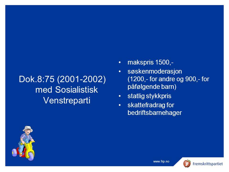 www.frp.no Dok.8:75 (2001-2002) med Sosialistisk Venstreparti •makspris 1500,- •søskenmoderasjon (1200,- for andre og 900,- for påfølgende barn) •stat