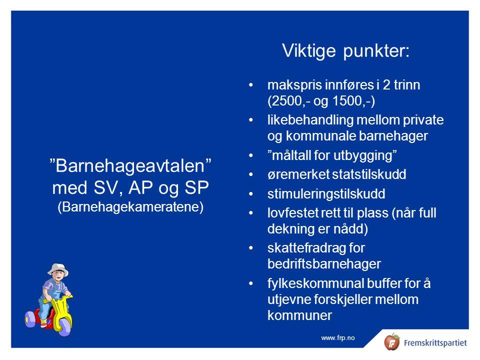www.frp.no Vedtak i Stortinget (Statsbudsjett for 2002) Barnehagekameratene ber Regjeringen gjennomføre barnehageavtalen, og komme tilbake til Stortinget med de nødvendige forslag for å gjennomføre avtalen.