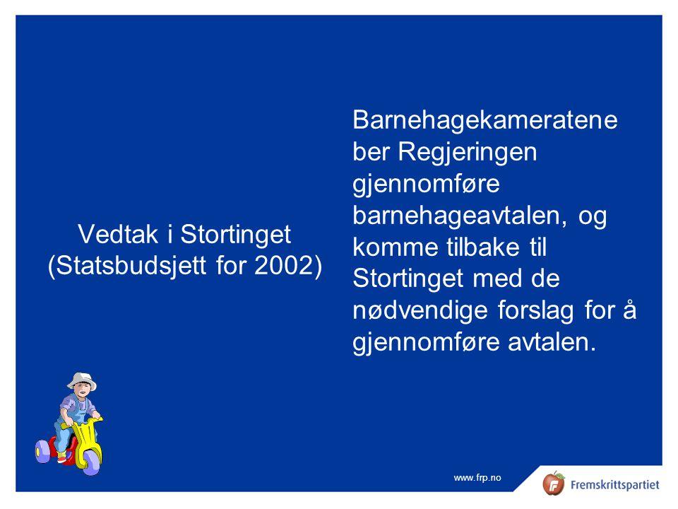 www.frp.no Vedtak i Stortinget (Statsbudsjett for 2002) Barnehagekameratene ber Regjeringen gjennomføre barnehageavtalen, og komme tilbake til Stortin