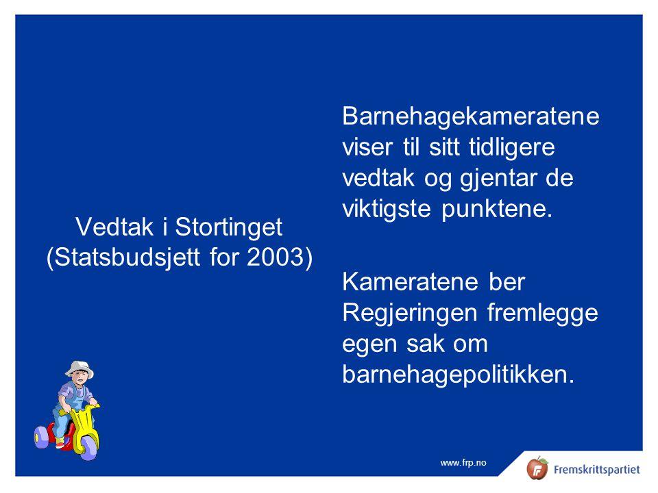 www.frp.no Vedtak i Stortinget (Statsbudsjett for 2003) Barnehagekameratene viser til sitt tidligere vedtak og gjentar de viktigste punktene. Kamerate