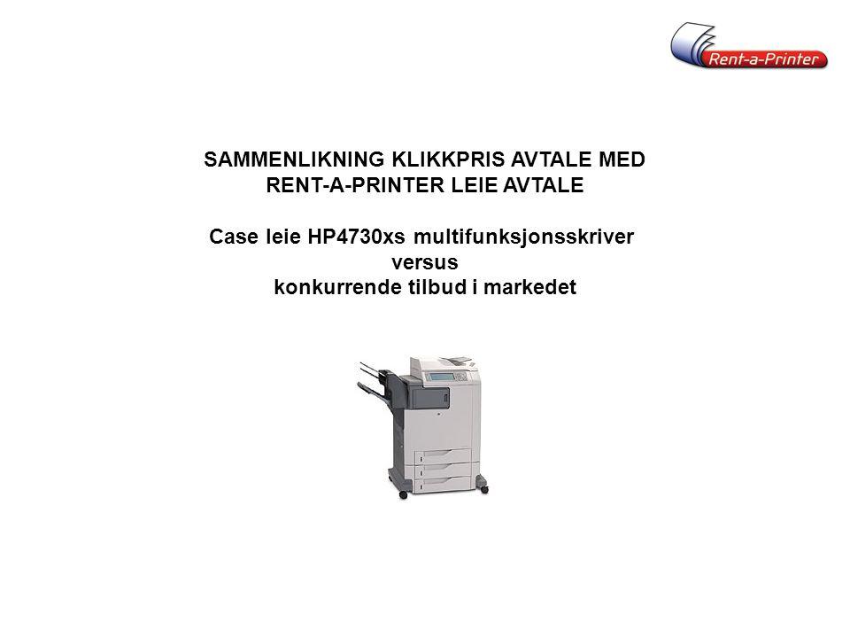 SAMMENLIKNING KLIKKPRIS AVTALE MED RENT-A-PRINTER LEIE AVTALE Case leie HP4730xs multifunksjonsskriver versus konkurrende tilbud i markedet