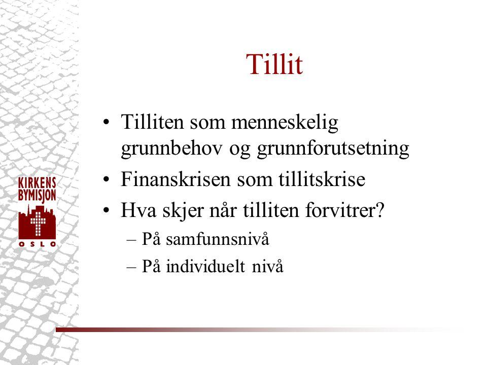 Tillit •Tilliten som menneskelig grunnbehov og grunnforutsetning •Finanskrisen som tillitskrise •Hva skjer når tilliten forvitrer? –På samfunnsnivå –P