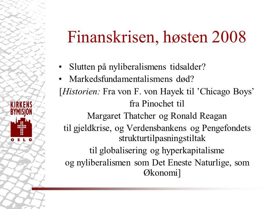 Finanskrisen, høsten 2008 •Slutten på nyliberalismens tidsalder.