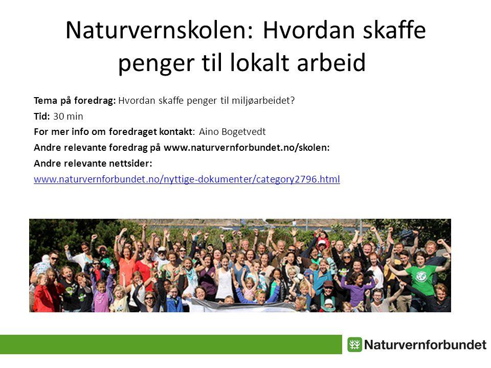 Naturvernskolen: Hvordan skaffe penger til lokalt arbeid Tema på foredrag: Hvordan skaffe penger til miljøarbeidet? Tid: 30 min For mer info om foredr