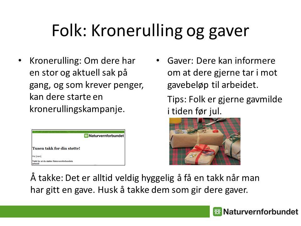 Folk: Kronerulling og gaver • Kronerulling: Om dere har en stor og aktuell sak på gang, og som krever penger, kan dere starte en kronerullingskampanje