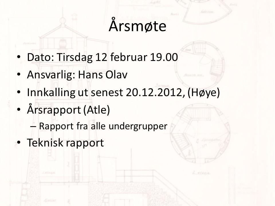 Årsmøte • Dato: Tirsdag 12 februar 19.00 • Ansvarlig: Hans Olav • Innkalling ut senest 20.12.2012, (Høye) • Årsrapport (Atle) – Rapport fra alle undergrupper • Teknisk rapport