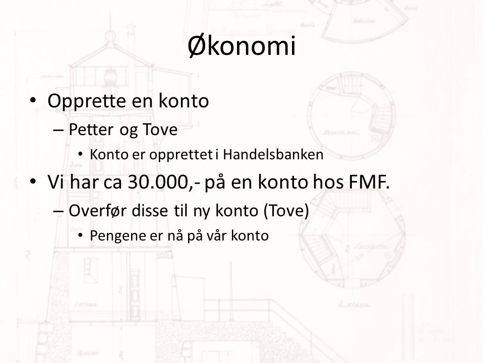 Økonomi • Opprette en konto – Petter og Tove • Konto er opprettet i Handelsbanken • Vi har ca 30.000,- på en konto hos FMF.