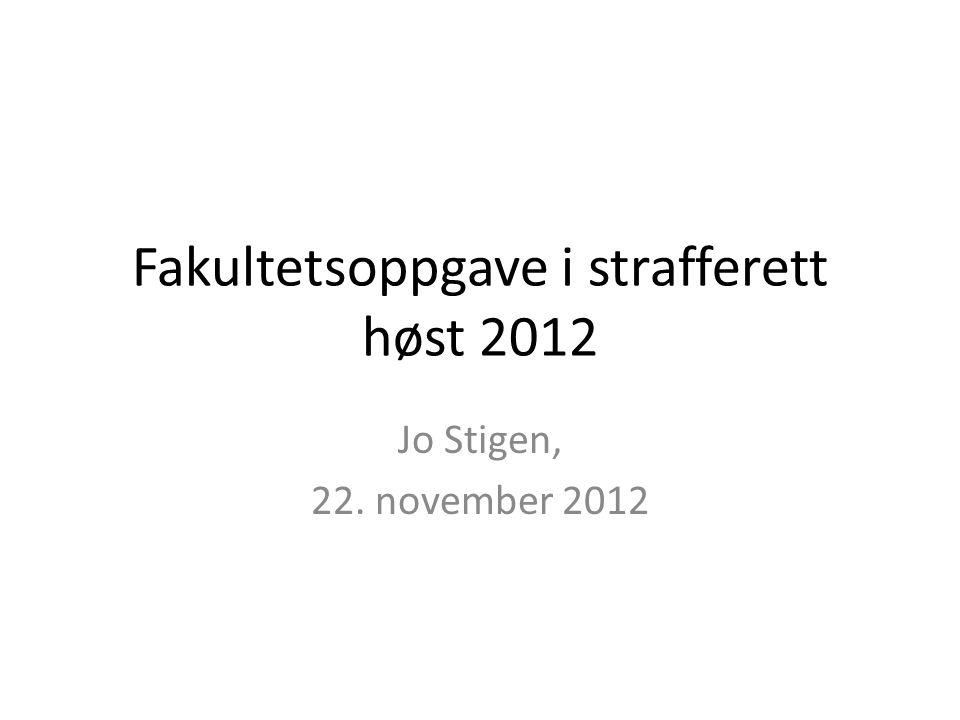Fakultetsoppgave i strafferett høst 2012 Jo Stigen, 22. november 2012