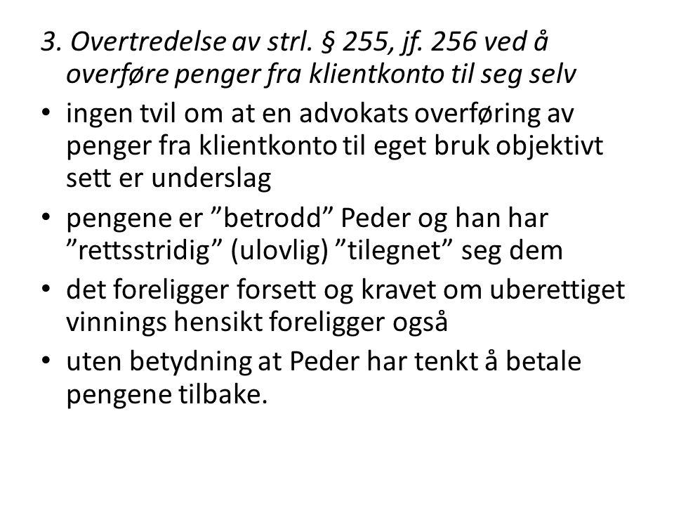 3. Overtredelse av strl. § 255, jf. 256 ved å overføre penger fra klientkonto til seg selv • ingen tvil om at en advokats overføring av penger fra kli