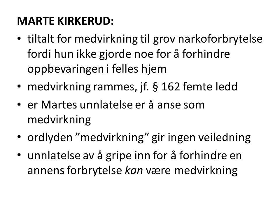 MARTE KIRKERUD: • tiltalt for medvirkning til grov narkoforbrytelse fordi hun ikke gjorde noe for å forhindre oppbevaringen i felles hjem • medvirknin