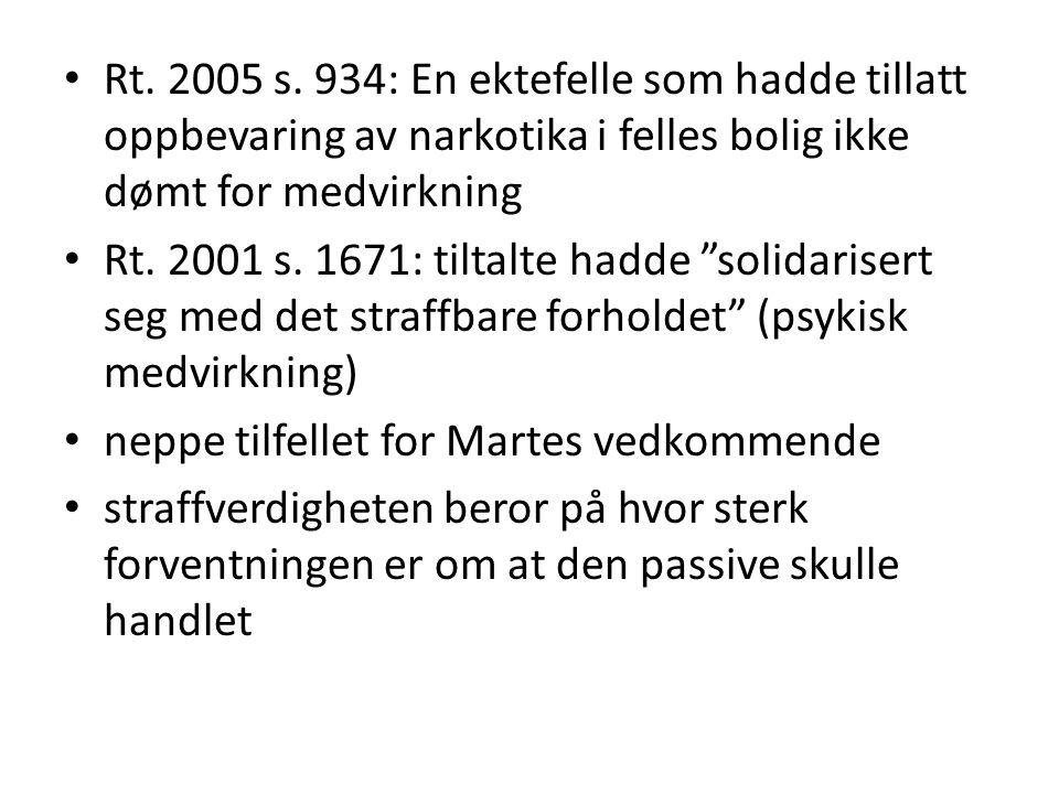 • Rt. 2005 s. 934: En ektefelle som hadde tillatt oppbevaring av narkotika i felles bolig ikke dømt for medvirkning • Rt. 2001 s. 1671: tiltalte hadde
