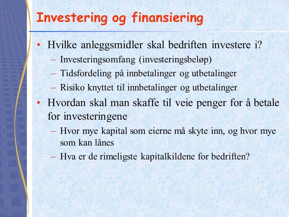 Investering og finansiering •Hvilke anleggsmidler skal bedriften investere i? –Investeringsomfang (investeringsbeløp) –Tidsfordeling på innbetalinger