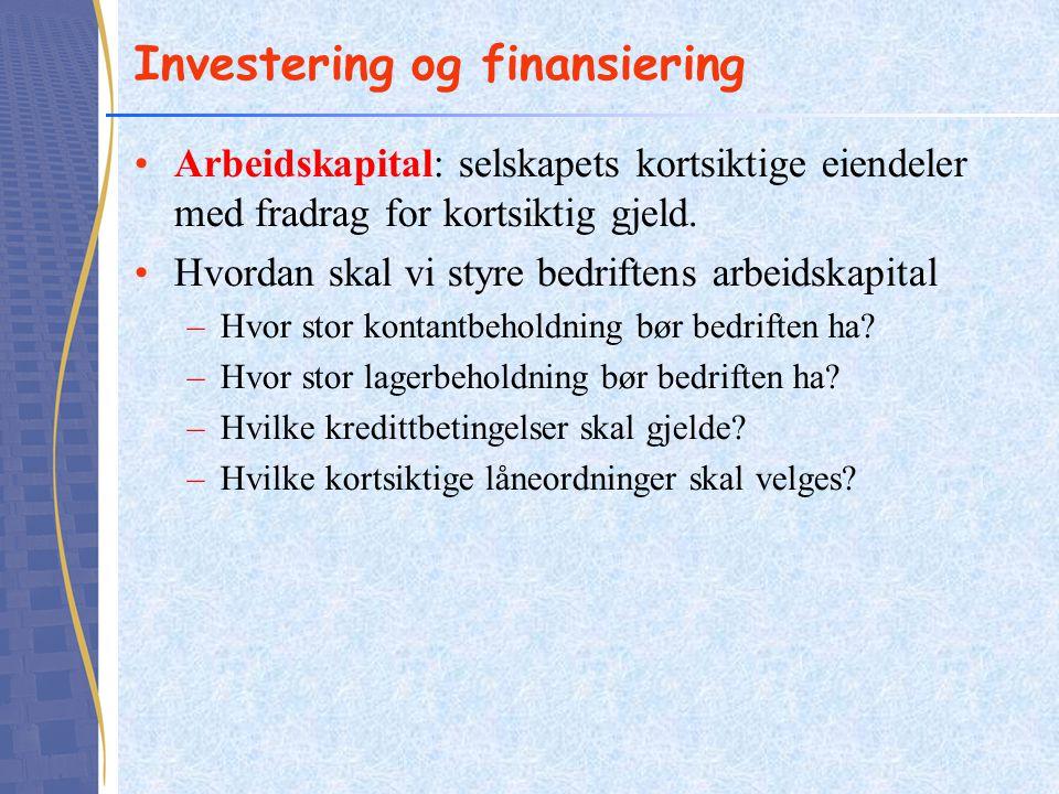 Investering og finansiering •Arbeidskapital: selskapets kortsiktige eiendeler med fradrag for kortsiktig gjeld. •Hvordan skal vi styre bedriftens arbe
