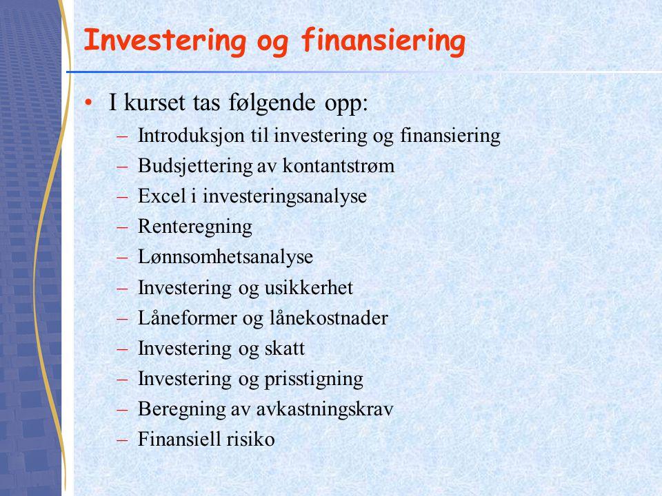 Investering og finansiering •I kurset tas følgende opp: –Introduksjon til investering og finansiering –Budsjettering av kontantstrøm –Excel i invester