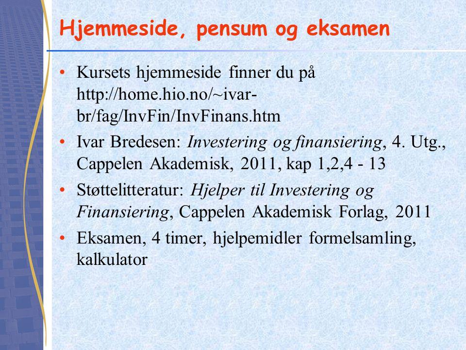 Hjemmeside, pensum og eksamen •Kursets hjemmeside finner du på http://home.hio.no/~ivar- br/fag/InvFin/InvFinans.htm •Ivar Bredesen: Investering og fi