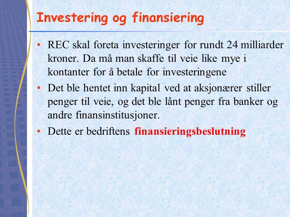 Investering og finansiering •REC skal foreta investeringer for rundt 24 milliarder kroner. Da må man skaffe til veie like mye i kontanter for å betale