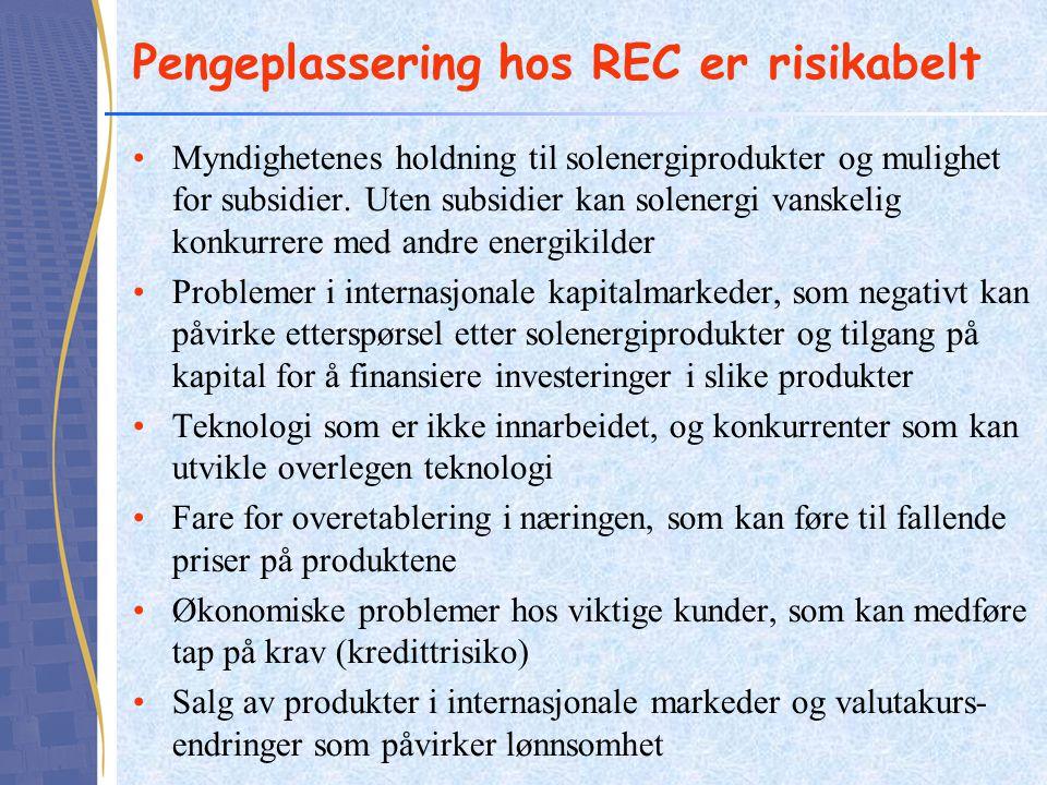 Pengeplassering hos REC er risikabelt •Myndighetenes holdning til solenergiprodukter og mulighet for subsidier. Uten subsidier kan solenergi vanskelig