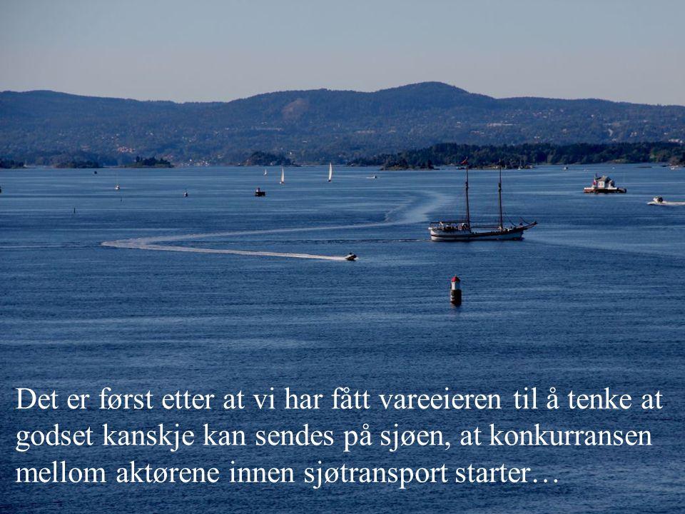 Det er først etter at vi har fått vareeieren til å tenke at godset kanskje kan sendes på sjøen, at konkurransen mellom aktørene innen sjøtransport sta