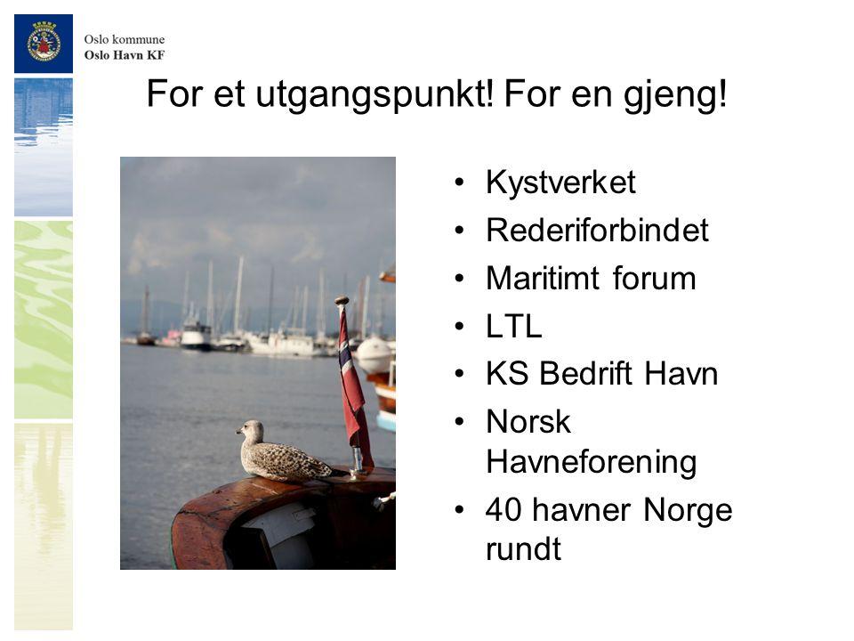 For et utgangspunkt! For en gjeng! •Kystverket •Rederiforbindet •Maritimt forum •LTL •KS Bedrift Havn •Norsk Havneforening •40 havner Norge rundt