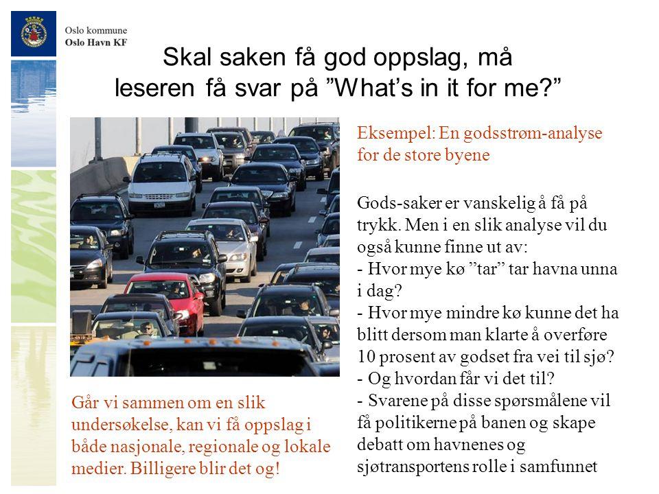 """Skal saken få god oppslag, må leseren få svar på """"What's in it for me?"""" Eksempel: En godsstrøm-analyse for de store byene Gods-saker er vanskelig å få"""