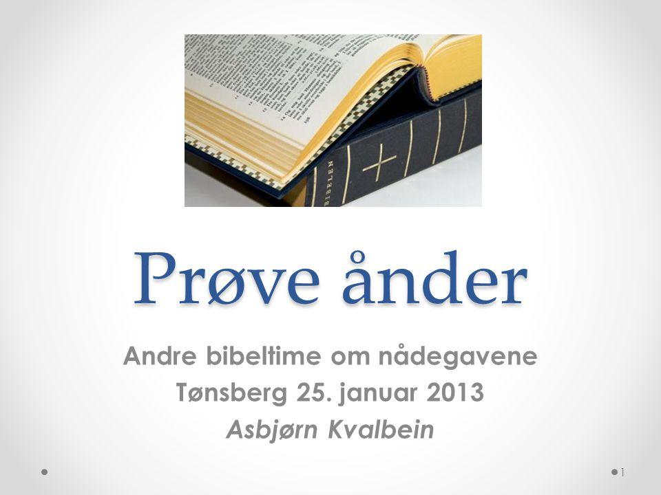 Prøve ånder Andre bibeltime om nådegavene Tønsberg 25. januar 2013 Asbjørn Kvalbein 1