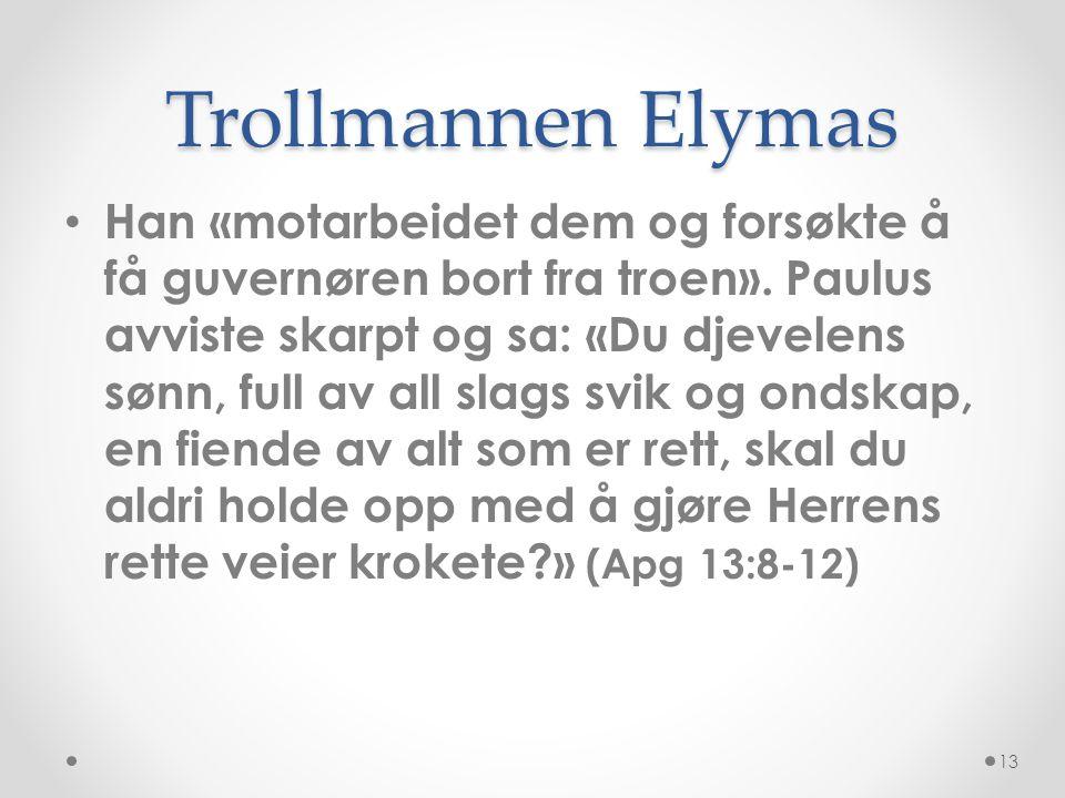 Trollmannen Elymas • Han «motarbeidet dem og forsøkte å få guvernøren bort fra troen». Paulus avviste skarpt og sa: «Du djevelens sønn, full av all sl