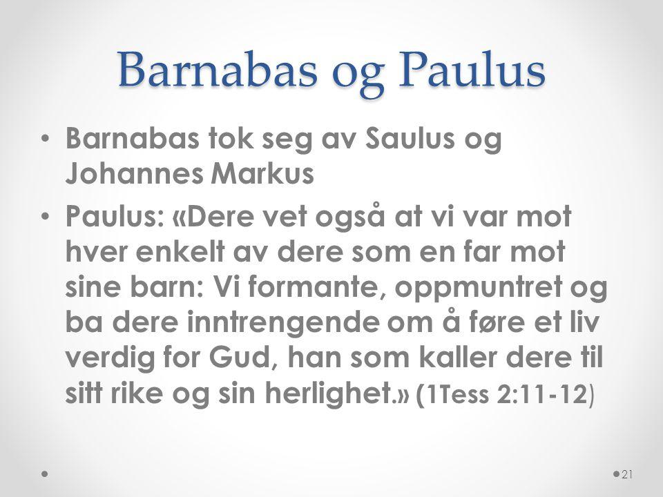 Barnabas og Paulus • Barnabas tok seg av Saulus og Johannes Markus • Paulus: «Dere vet også at vi var mot hver enkelt av dere som en far mot sine barn