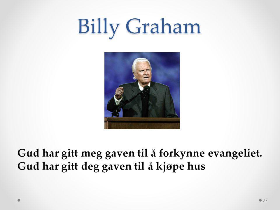 Billy Graham 27 Gud har gitt meg gaven til å forkynne evangeliet. Gud har gitt deg gaven til å kjøpe hus