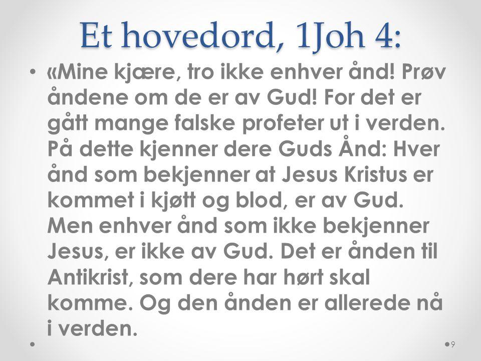 Et hovedord, 1Joh 4: • «Mine kjære, tro ikke enhver ånd! Prøv åndene om de er av Gud! For det er gått mange falske profeter ut i verden. På dette kjen