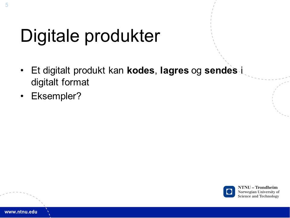 5 Digitale produkter •Et digitalt produkt kan kodes, lagres og sendes i digitalt format •Eksempler?