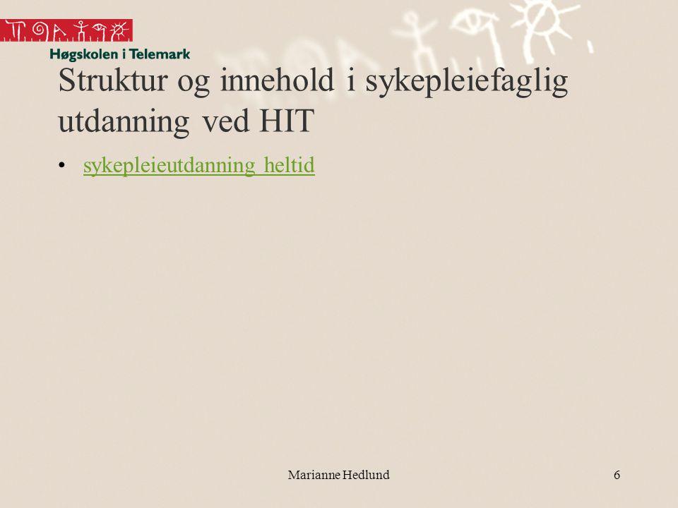 Struktur og innehold i sykepleiefaglig utdanning ved HIT •sykepleieutdanning heltidsykepleieutdanning heltid Marianne Hedlund6