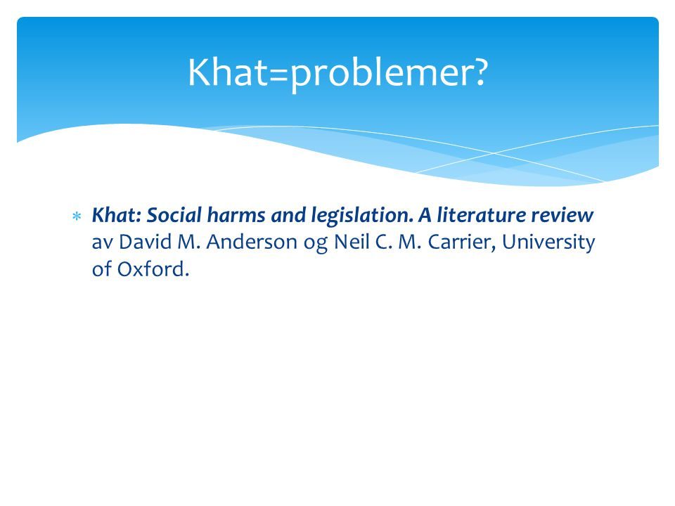  Khat: Social harms and legislation.A literature review av David M.