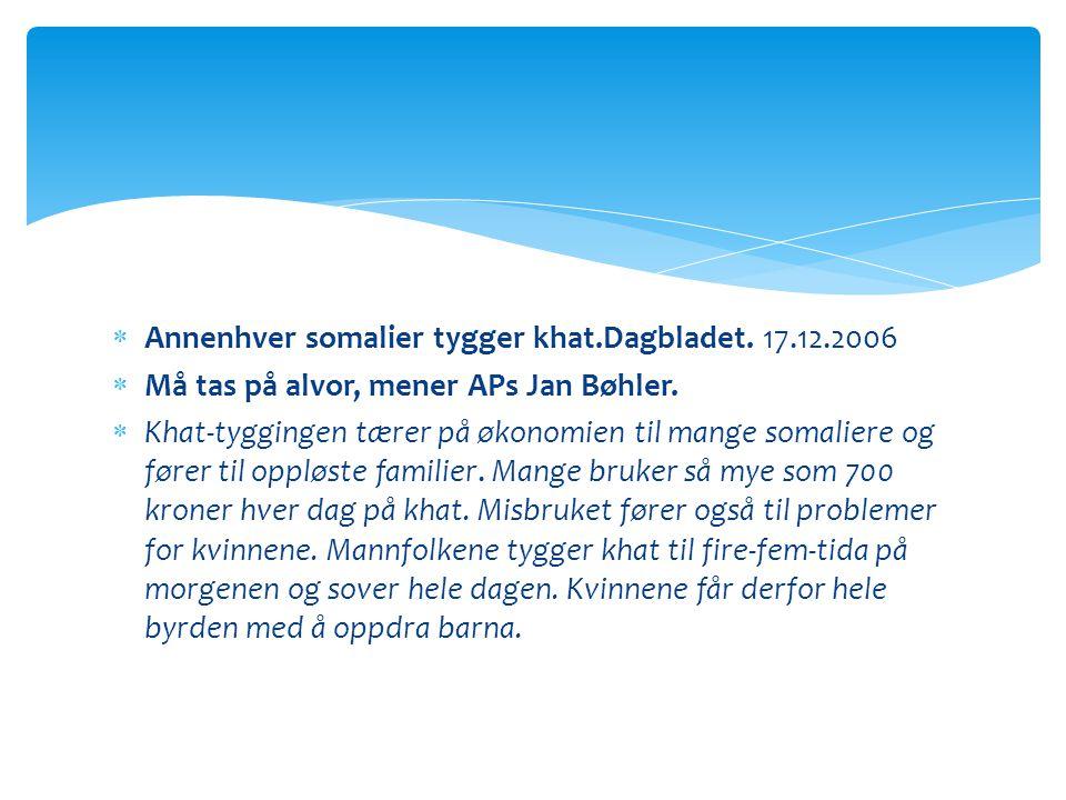  Annenhver somalier tygger khat.Dagbladet. 17.12.2006  Må tas på alvor, mener APs Jan Bøhler.  Khat-tyggingen tærer på økonomien til mange somalier