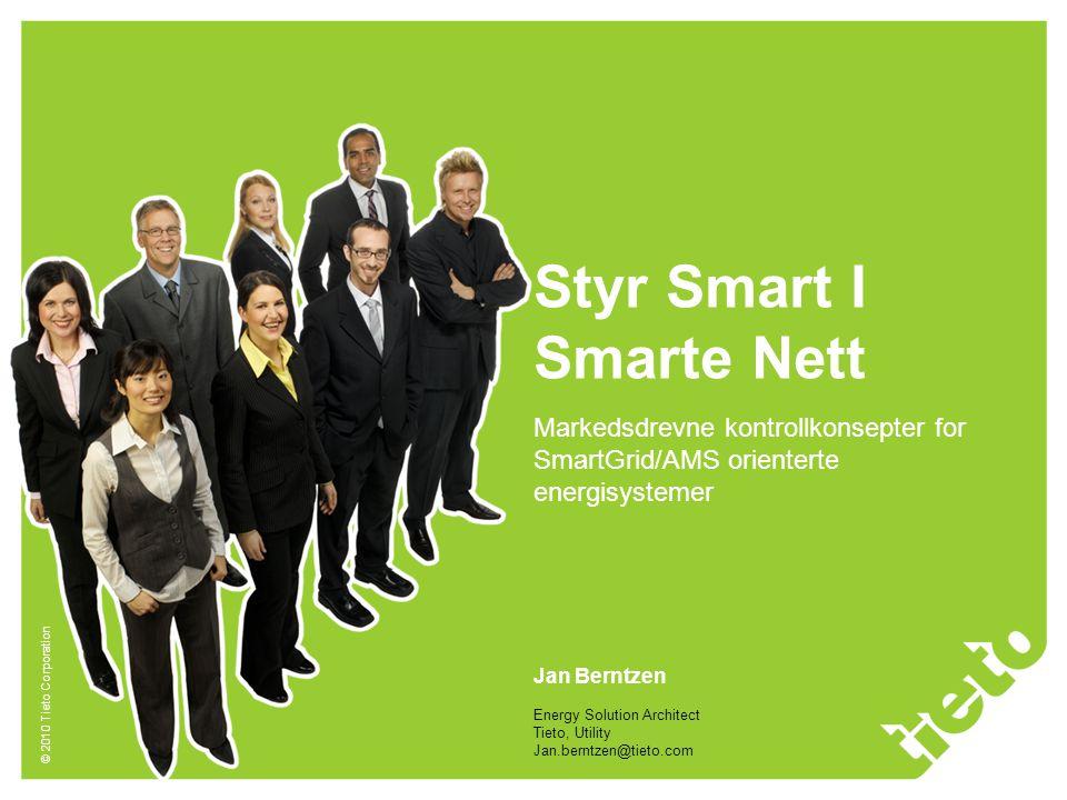 © 2010 Tieto Corporation Styr Smart I Smarte Nett Markedsdrevne kontrollkonsepter for SmartGrid/AMS orienterte energisystemer Jan Berntzen Energy Solu
