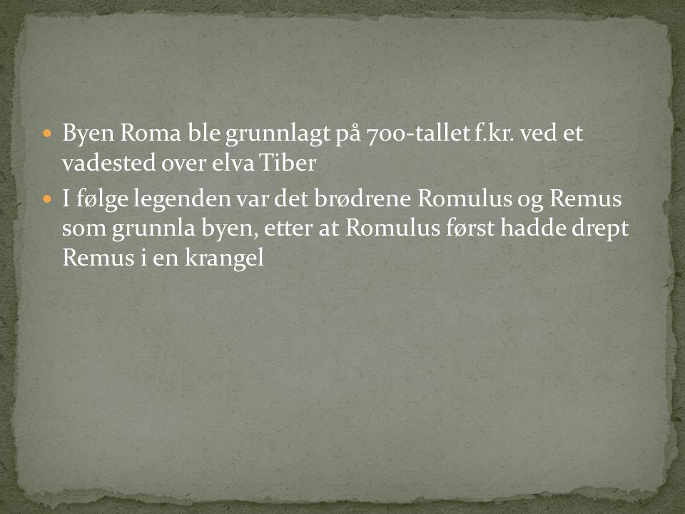  Byen Roma ble grunnlagt på 700-tallet f.kr. ved et vadested over elva Tiber  I følge legenden var det brødrene Romulus og Remus som grunnla byen, e