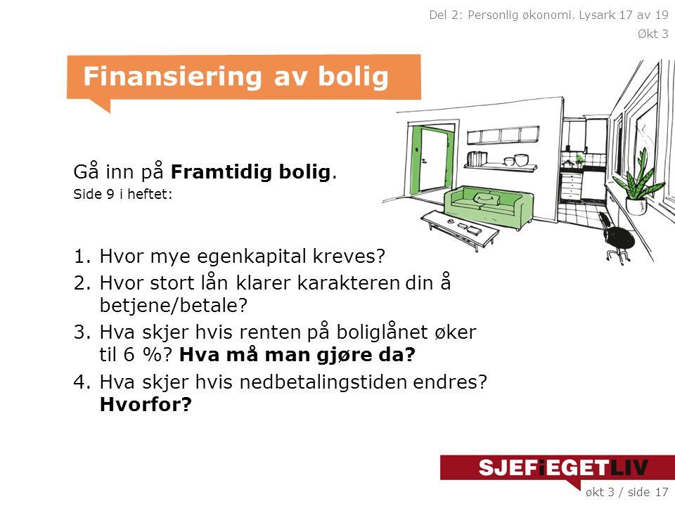 Gå inn på Framtidig bolig.Side 9 i heftet: 1.Hvor mye egenkapital kreves.